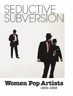 Seductive Subversion: Women Pop Artists 1958-1968 - Sachs, Sid (Editor)