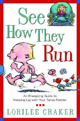 See How They Run: An Energizing Guide to Keeping Up with Your Turbo-Toddler - Craker, Lorilee