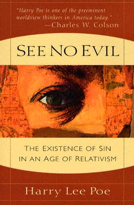 See No Evil: The Existence of Sin in an Age of Relativism - Poe, Harry Lee, PH.D.