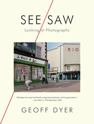 See/Saw: Looking at Photographs - Dyer, Geoff