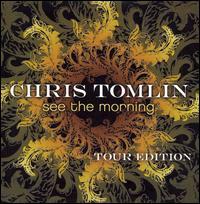 See the Morning [Bonus DVD] - Chris Tomlin