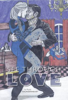 See Through Love - Thunderheart, Rodd, and Legg, Kristen (Editor)