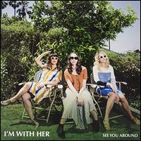 See You Around [Maroon Vinyl] - I'm with Her