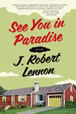 See You in Paradise: Stories - Lennon, J Robert