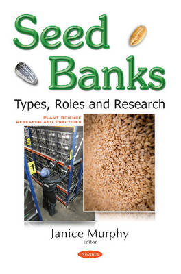 Seed Banks: Types, Roles & Research - Murphy, Janice (Editor)