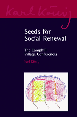 Seeds for Social Renewal: The Camphill Village Conferences - Konig, Karl (Foreword by), and Poole, Nick (Foreword by)