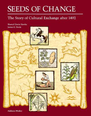 Seeds of Change: The Story of Cultural Exchange After 1492 - Hawke, J Davis, and Hawke, Sharryl, and Dale Seymour Publications Secondary (Compiled by)