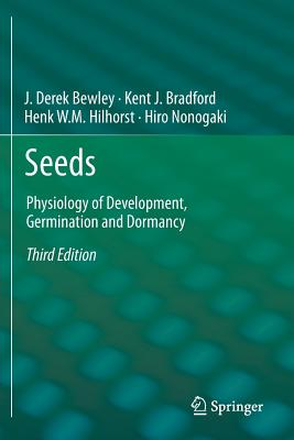 Seeds: Physiology of Development, Germination and Dormancy, 3rd Edition - Bewley, J. Derek, and Bradford, Kent J., and Hilhorst, Henk W.M.