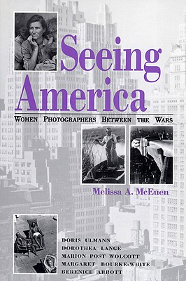 Seeing America: Women Photographers Between the Wars - McEuen, Melissa A