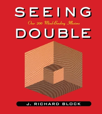Seeing Double: Over 200 Single Images with at Least Two Different Meanings - Block, J Richard