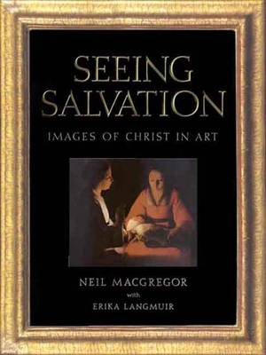 Seeing Salvation: Images of Christ in Art - MacGregor, Neil, and Langmuir, Erika, Ms.