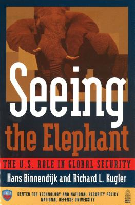 Seeing the Elephant: The U.S. Role in Global Security - Binnendijk, Hans, and Kugler, Richard L