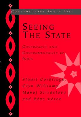 Seeing the State: Governance and Governmentality in India - Corbridge, Stuart