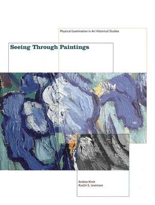 Seeing Through Paintings: Physical Examination in Art Historical Studies - Kirsh, Andrea