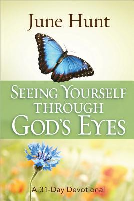 Seeing Yourself Through God's Eyes: A 31-Day Devotional - Hunt, June