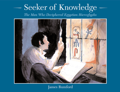 Seeker of Knowledge: The Man Who Deciphered Egyptian Hieroglyphs - Rumford, James