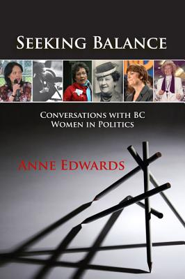 Seeking Balance: Conversations with BC Women in Politics - Edwards, Anne