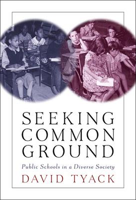 Seeking Common Ground: Public Schools in a Diverse Society - Tyack, David