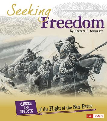 Seeking Freedom: Causes and Effects of the Flight of the Nez Perce - Schwartz, Heather E