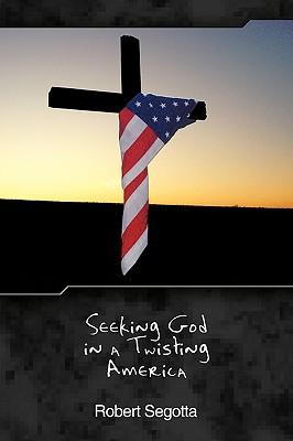 Seeking God in a Twisting America - Segotta, Robert