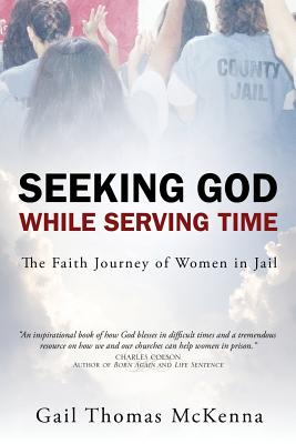 Seeking God While Serving Time - McKenna, Gail Thomas