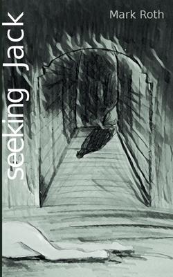 Seeking Jack: Die Autopsie einer schrecklichen Faszination - Roth, Mark