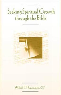 Seeking Spiritual Growth Through the Bible - Harrington, Wilfrid J