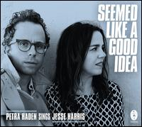 Seemed like a Good Idea - Petra Haden/Jesse Harris