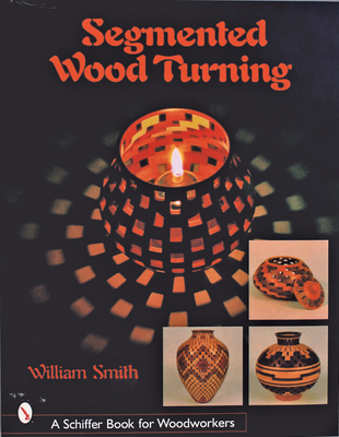 Segmented Wood Turning - Smith, William