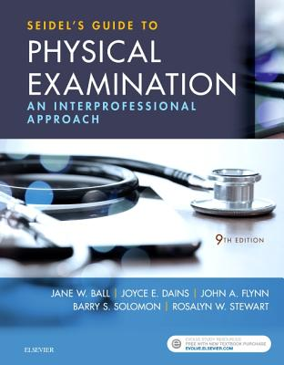Seidel's Guide to Physical Examination: An Interprofessional Approach - Ball, Jane W, and Dains, Joyce E, Drph, Jd, RN, and Flynn, John A, MD, MBA, Med