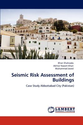 Seismic Risk Assessment of Buildings - Shahzada, Khan, and Naeem Khan, Akhtar, and Javed, Muhammad