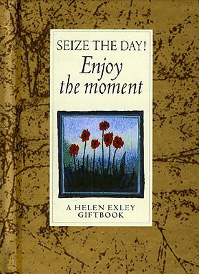 Seize the Day!: Enjoy the Moment - Exley, Helen (Selected by)