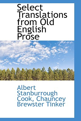 Select Translations from Old English Prose - Cook, Albert Stanburrough