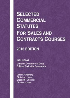 Selected Commercial Statutes for Sales and Contracts Courses - Chomsky, Carol, and Kunz, Christina, and Schiltz, Elizabeth R.
