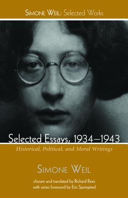 Selected Essays, 1934-1943 - Weil, Simone, and Rees, Richard (Translated by), and Springsted, Eric O (Foreword by)