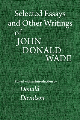 Selected Essays and Other Writings of John Donald Wade - Wade, John Donald