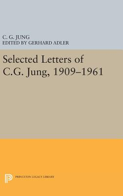 Selected Letters of C.G. Jung, 1909-1961 - Jung, C. G., and Adler, Gerhard (Editor), and Jaffe, Aniela (Editor)