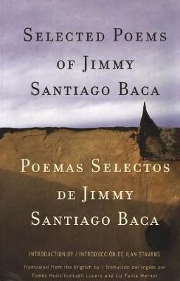 Selected Poems/Poemas Selectos - Baca, Jimmy Santiago, and Lucero, Tomas H. (Translated by), and Werner, Liz Fania (Translated by)