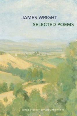 Selected Poems - Wright, James Arlington, and Bly, Robert (Editor), and Wright, Anne E (Editor)