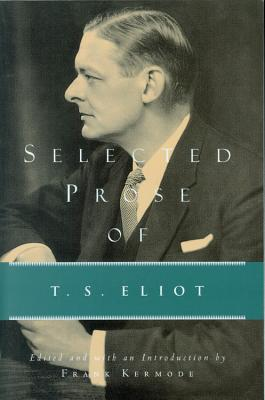 Selected Prose of T.S. Eliot - Eliot, T S, Professor (Adapted by), and Kermode, Frank, Sir (Editor)
