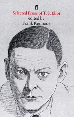 Selected Prose of T. S. Eliot - Eliot, T. S., and Kermode, Frank (Editor)