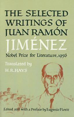 Selected Writings of Juan Ramon Jimenez - Jimenez, Juan Ramon, and Florit, Eugenio (Editor), and Hays, H R (Translated by)