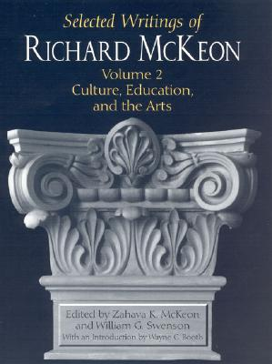 Selected Writings of Richard McKeon Volume 2: Culture, Education, and the Arts - McKeon, Zahava K (Editor), and Swenson, William G (Editor), and Booth, Wayne C (Introduction by)