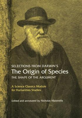Selections from Darwin's the Origin of Species: The Shape of the Argument - Darwin, Charles, Professor, and Maistrellis, Nicholas (Editor)