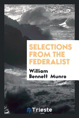 Selections from the Federalist - Munro, William Bennett