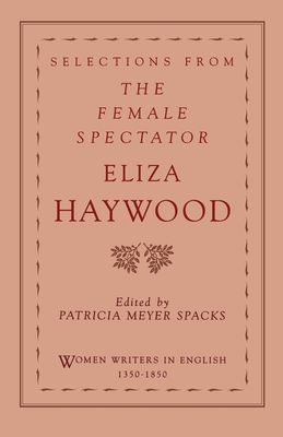 Selections from the Female Spectator - Haywood, Eliza, and Spacks, Patricia Meyer (Editor)
