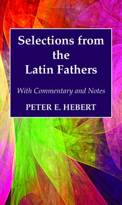 Selections from the Latin Fathers - Hebert, Peter E