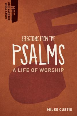 Selections from the Psalms: A Life of Worship - Custis, Miles