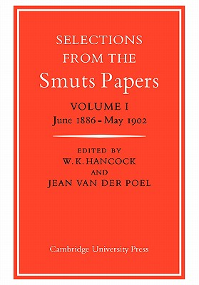Selections from the Smuts Papers: Volume 1, June 1886-May 1902 - Hancock, W K (Editor)