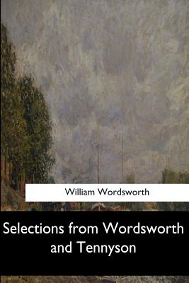Selections from Wordsworth and Tennyson - Wordsworth, William